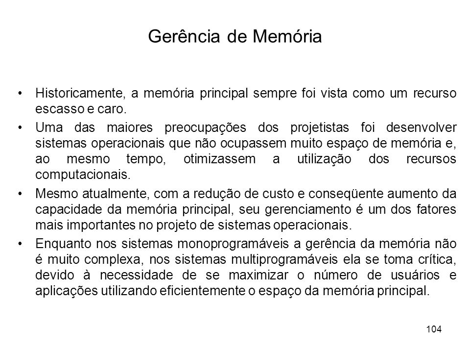 Gerência de Memória Historicamente, a memória principal sempre foi vista como um recurso escasso e caro.