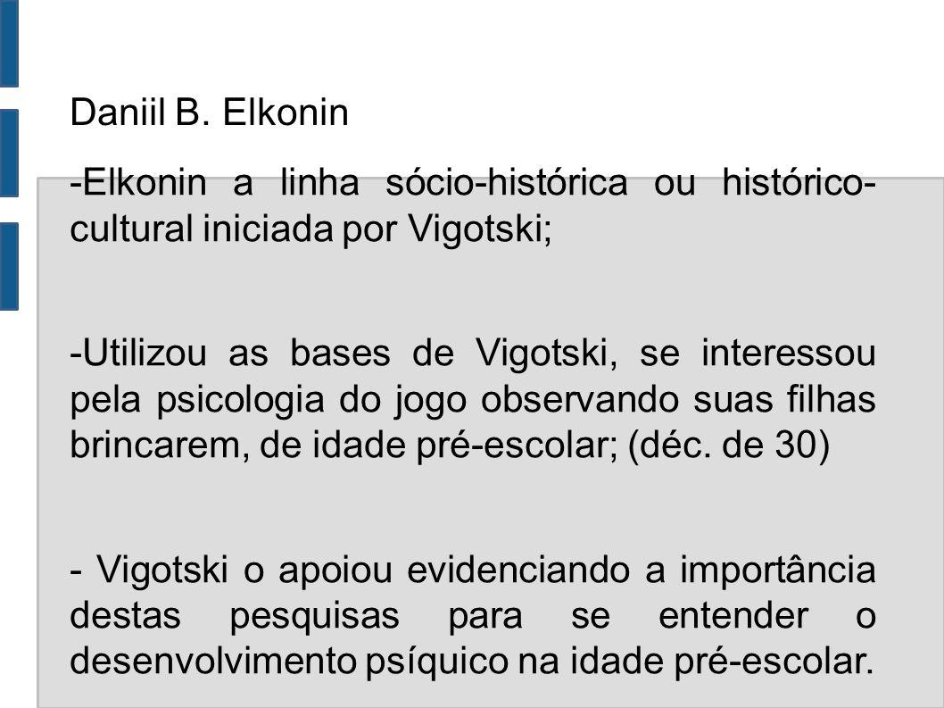 Daniil B. Elkonin -Elkonin a linha sócio-histórica ou histórico- cultural iniciada por Vigotski;