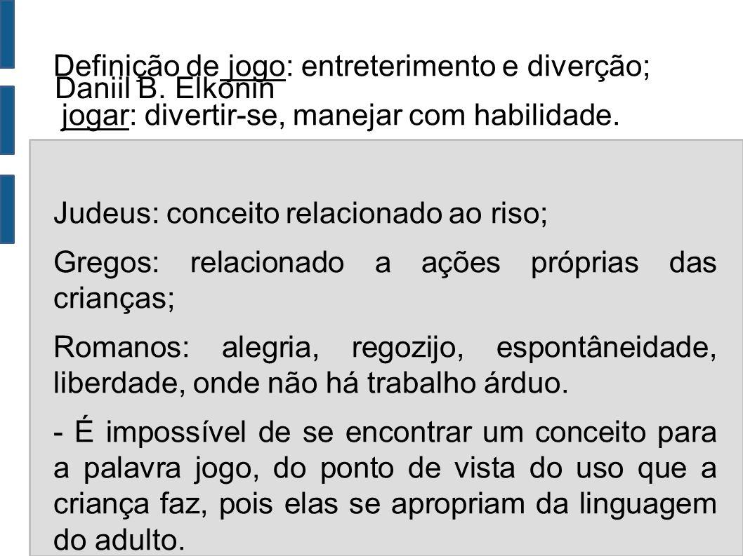 Daniil B. Elkonin Definição de jogo: entreterimento e diverção; jogar: divertir-se, manejar com habilidade.