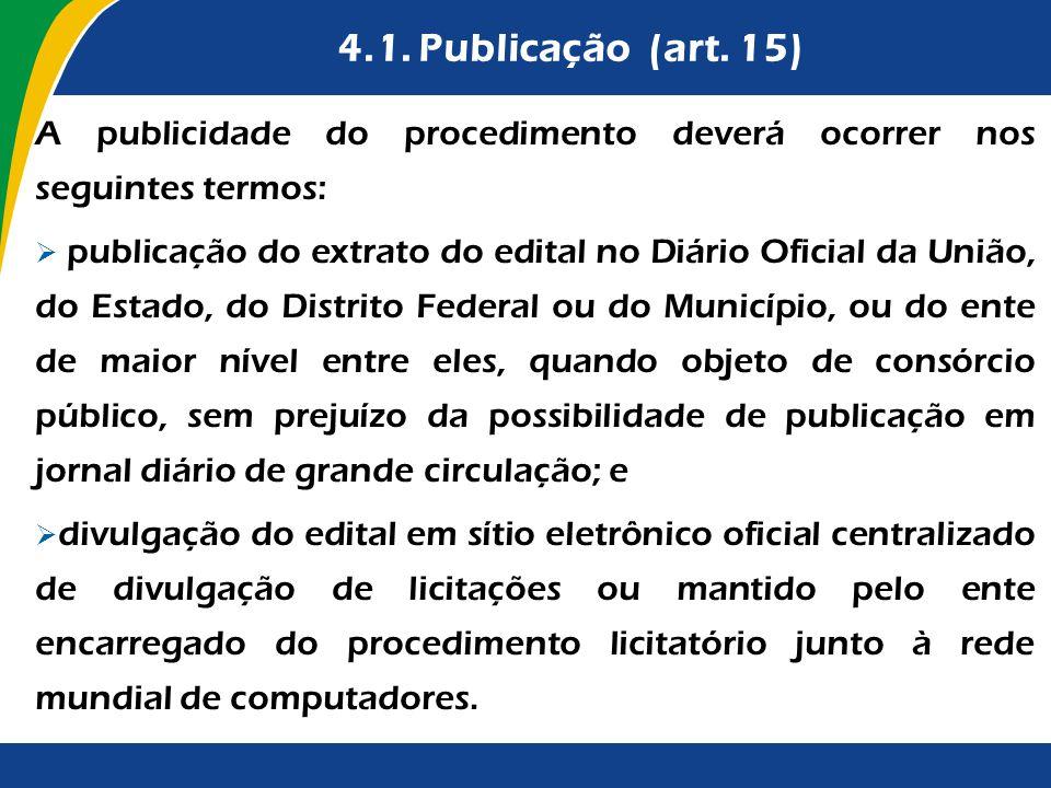 4.1. Publicação (art. 15) A publicidade do procedimento deverá ocorrer nos seguintes termos: