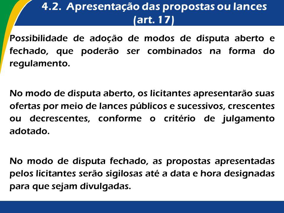 4.2. Apresentação das propostas ou lances (art. 17)
