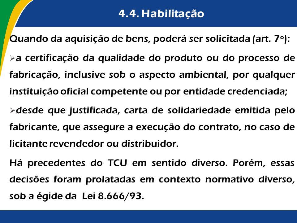 4.4. Habilitação Quando da aquisição de bens, poderá ser solicitada (art. 7º):