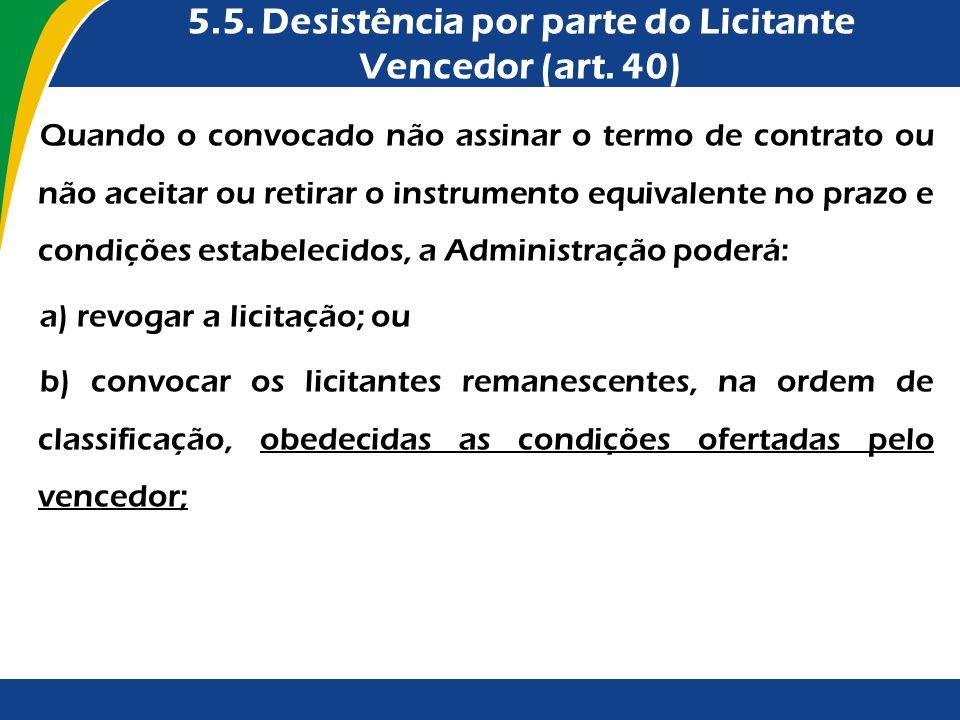5.5. Desistência por parte do Licitante Vencedor (art. 40)