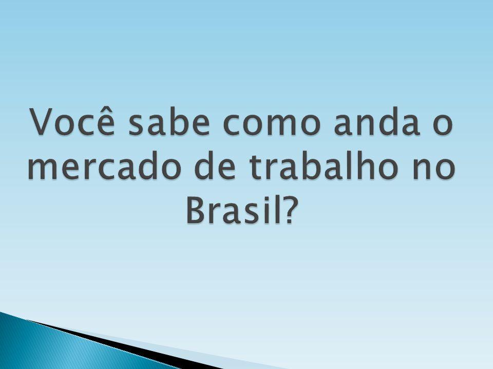 Você sabe como anda o mercado de trabalho no Brasil