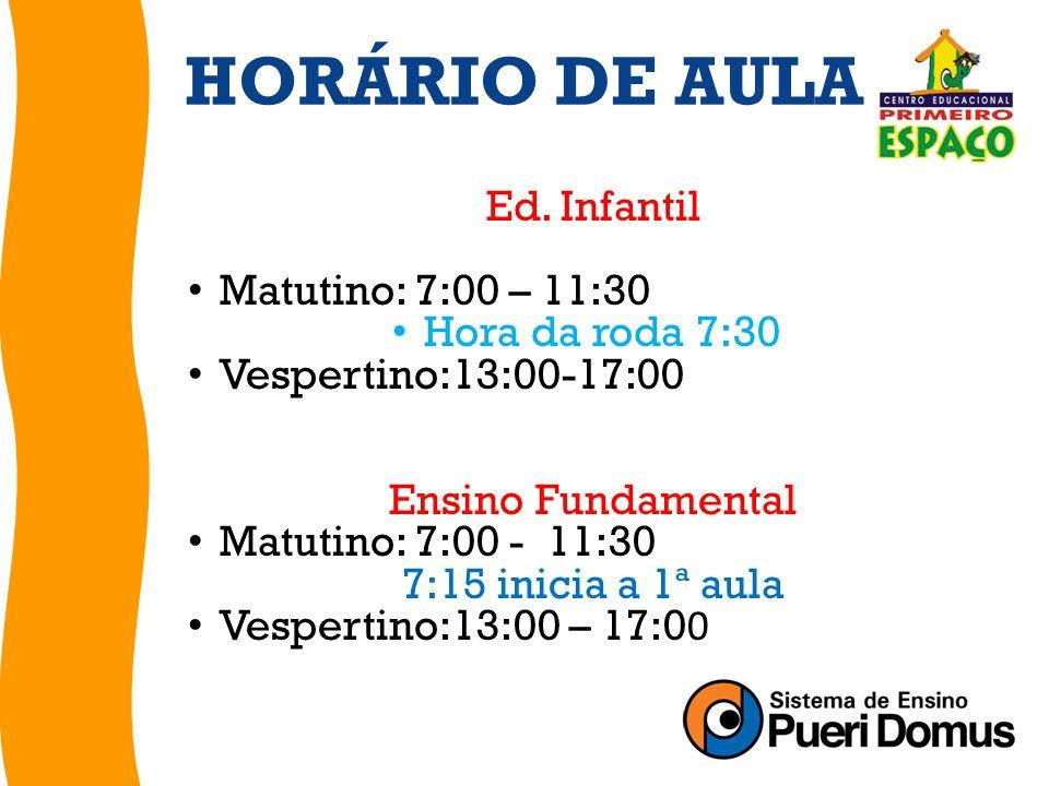 HORÁRIO DE AULA Ed. Infantil Matutino: 7:00 – 11:30 Hora da roda 7:30