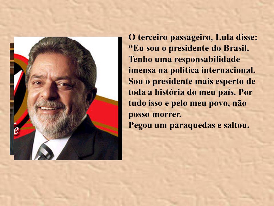 O terceiro passageiro, Lula disse: