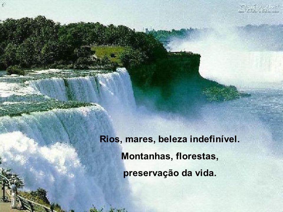 Rios, mares, beleza indefinível.