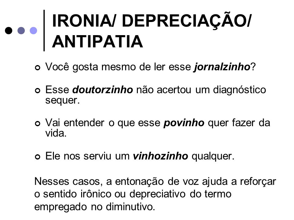IRONIA/ DEPRECIAÇÃO/ ANTIPATIA