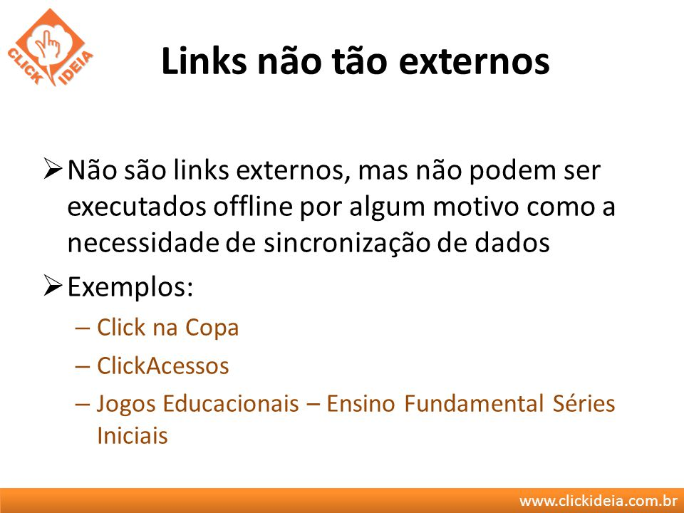 Links não tão externos Não são links externos, mas não podem ser executados offline por algum motivo como a necessidade de sincronização de dados.