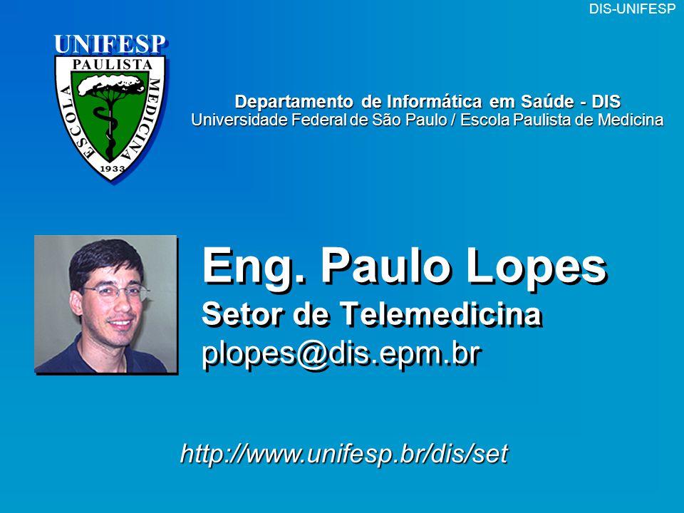 Eng. Paulo Lopes Setor de Telemedicina plopes@dis.epm.br