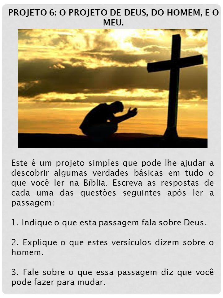 PROJETO 6: O PROJETO DE DEUS, DO HOMEM, E O MEU.