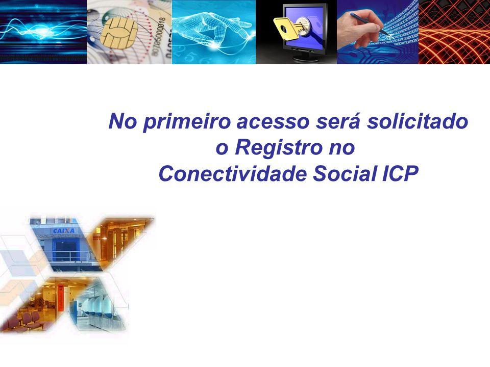 No primeiro acesso será solicitado Conectividade Social ICP