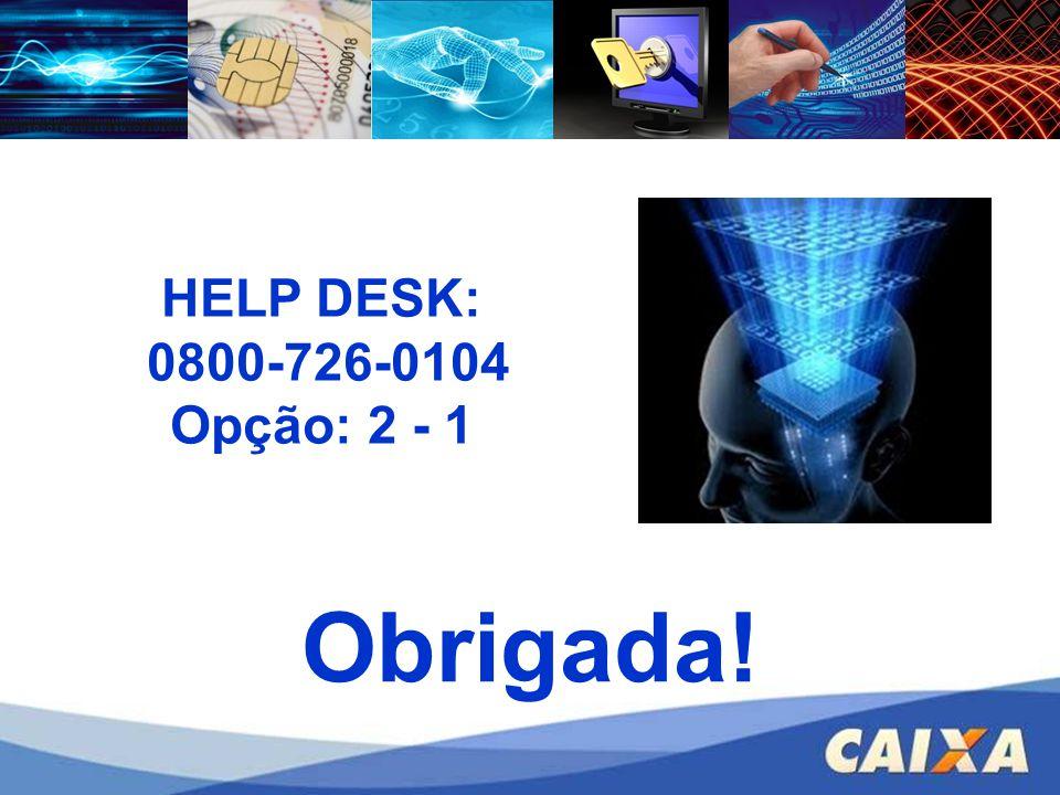 Obrigada! HELP DESK: 0800-726-0104 Opção: 2 - 1