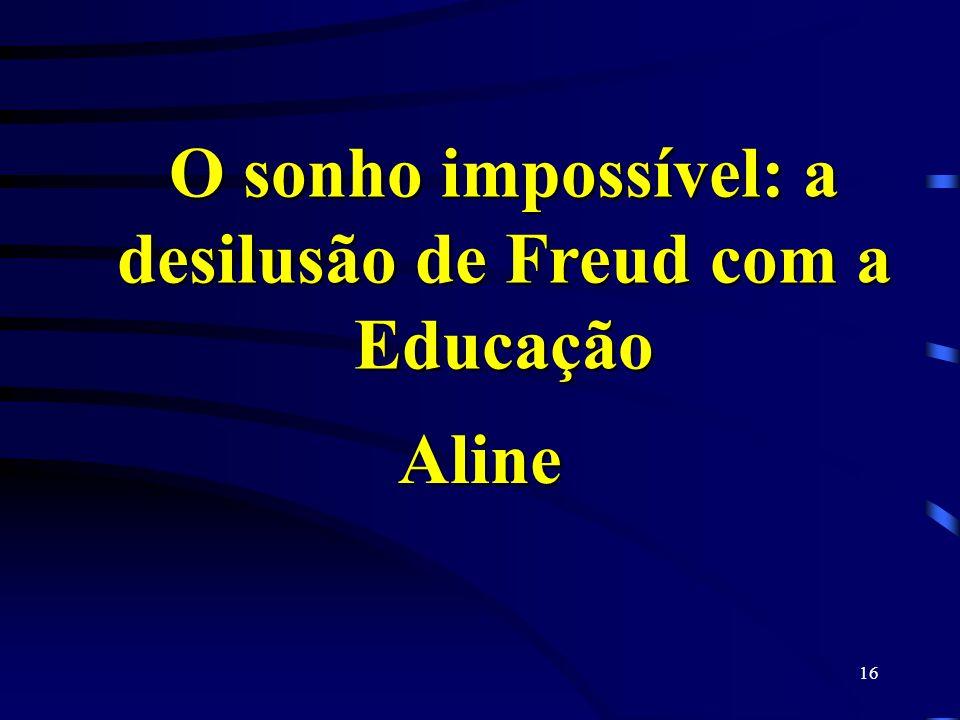 O sonho impossível: a desilusão de Freud com a Educação