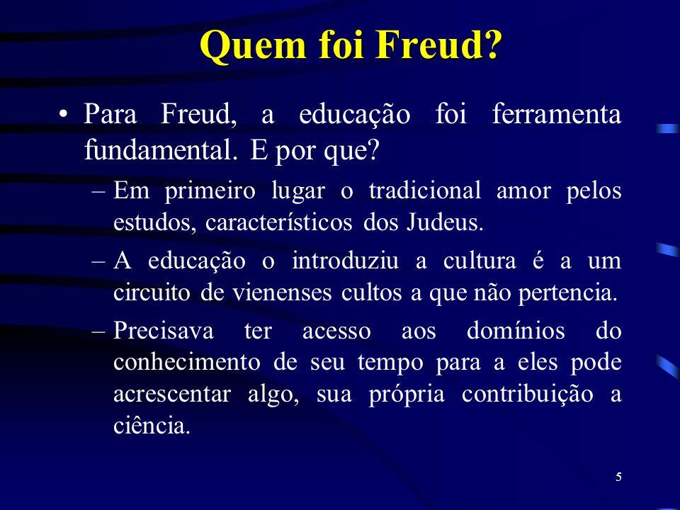 Quem foi Freud Para Freud, a educação foi ferramenta fundamental. E por que