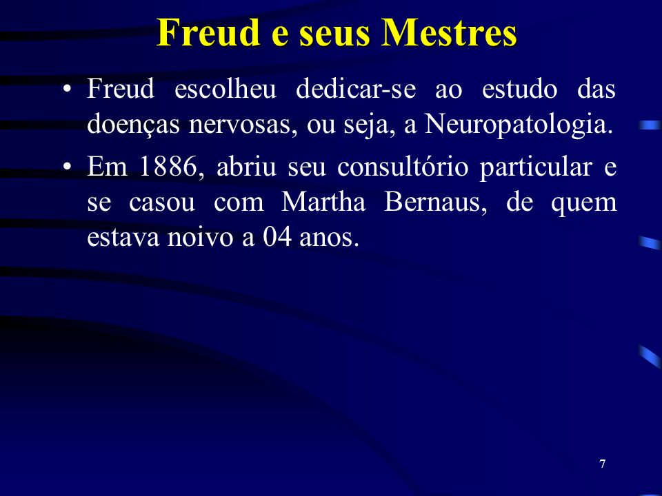 Freud e seus Mestres Freud escolheu dedicar-se ao estudo das doenças nervosas, ou seja, a Neuropatologia.