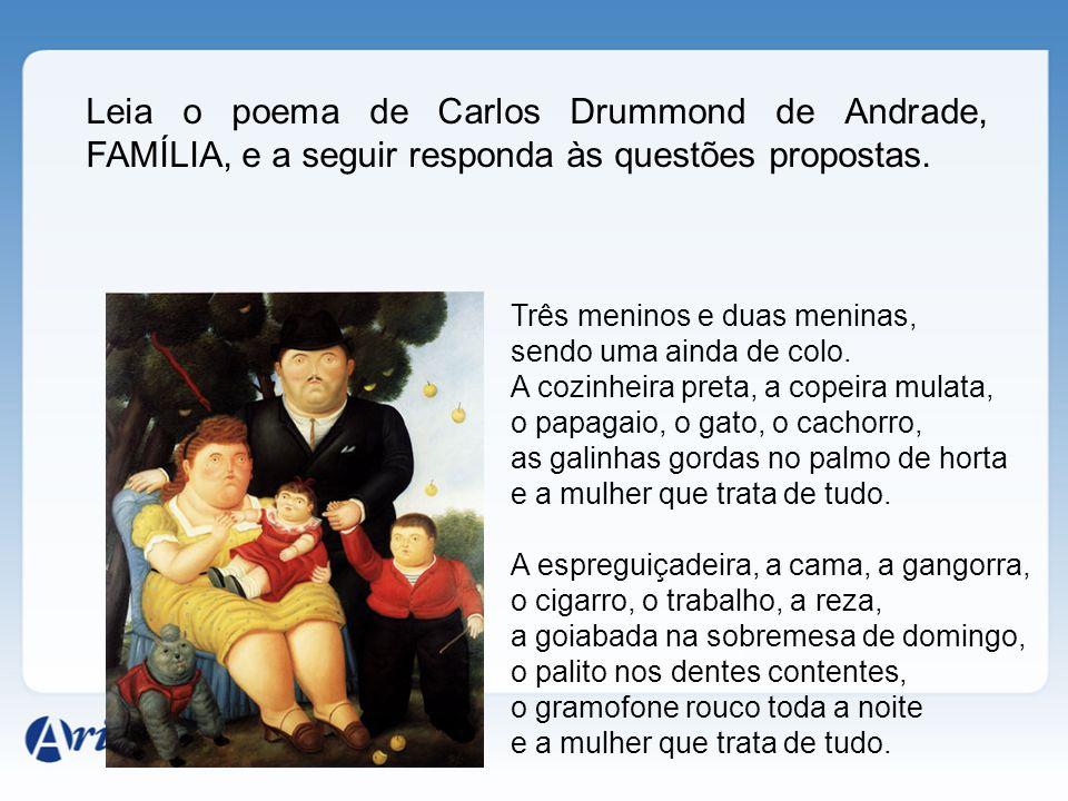 Leia o poema de Carlos Drummond de Andrade, FAMÍLIA, e a seguir responda às questões propostas.