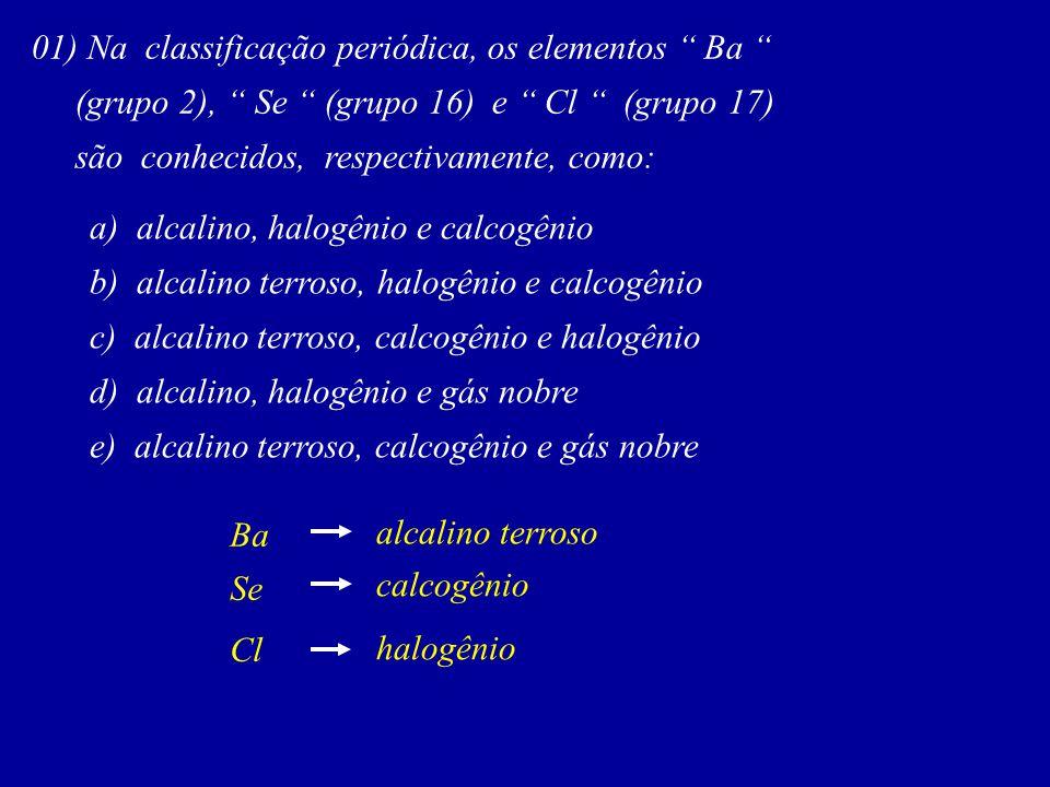 01) Na classificação periódica, os elementos Ba