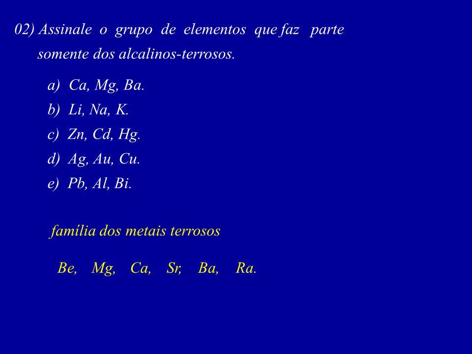 02) Assinale o grupo de elementos que faz parte