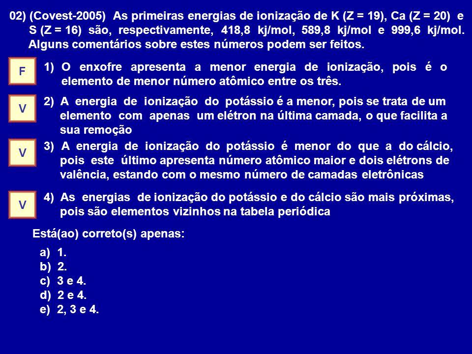 02) (Covest-2005) As primeiras energias de ionização de K (Z = 19), Ca (Z = 20) e
