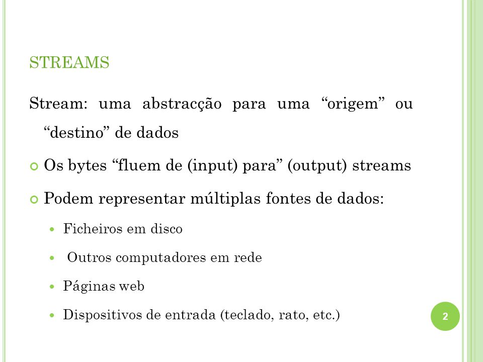 streams Stream: uma abstracção para uma origem ou destino de dados