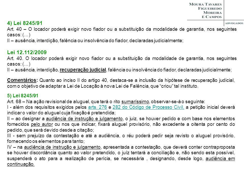 4) Lei 8245/91 Art. 40 – O locador poderá exigir novo fiador ou a substituição da modalidade de garantia, nos seguintes casos: (…)