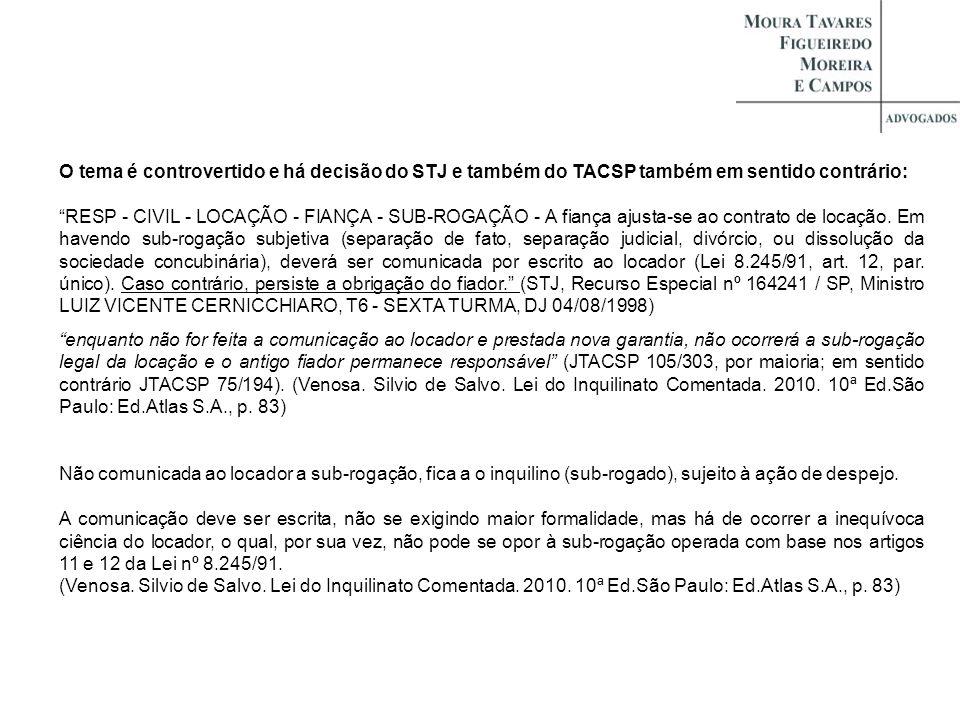 O tema é controvertido e há decisão do STJ e também do TACSP também em sentido contrário: