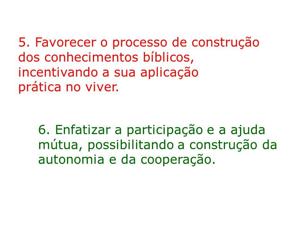 5. Favorecer o processo de construção dos conhecimentos bíblicos, incentivando a sua aplicação prática no viver.
