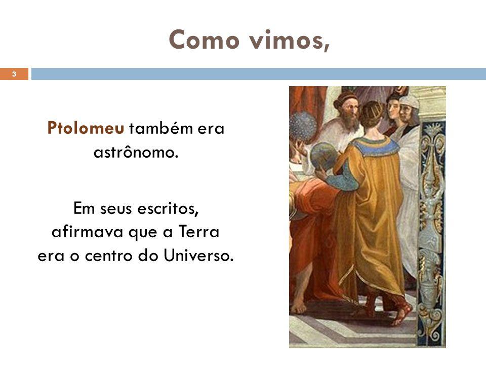 Como vimos, Ptolomeu também era astrônomo.