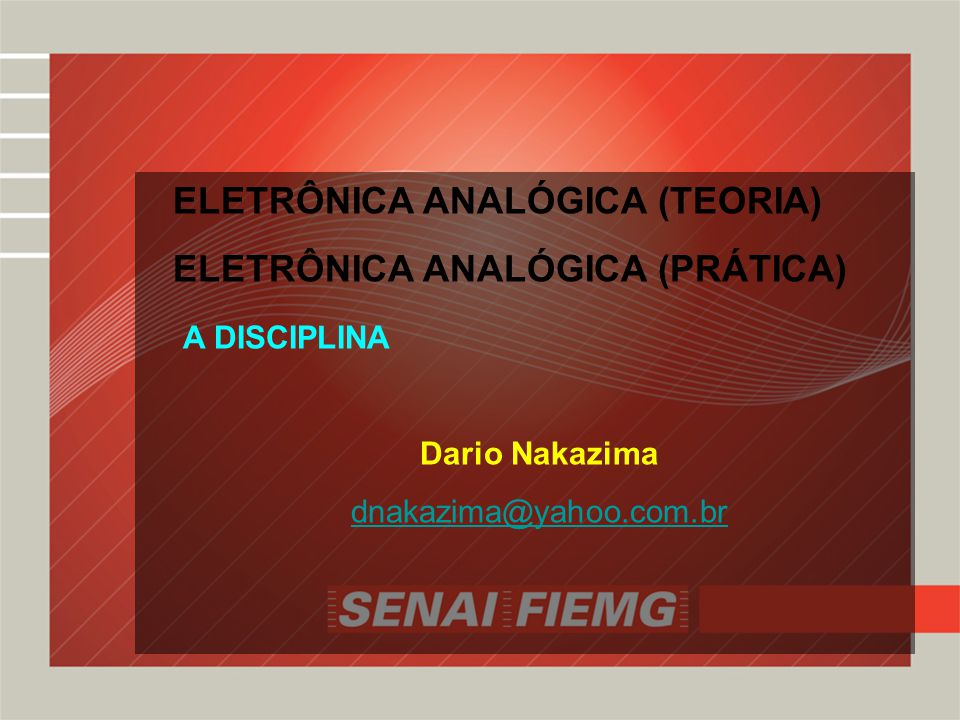 ELETRÔNICA ANALÓGICA (TEORIA) ELETRÔNICA ANALÓGICA (PRÁTICA)