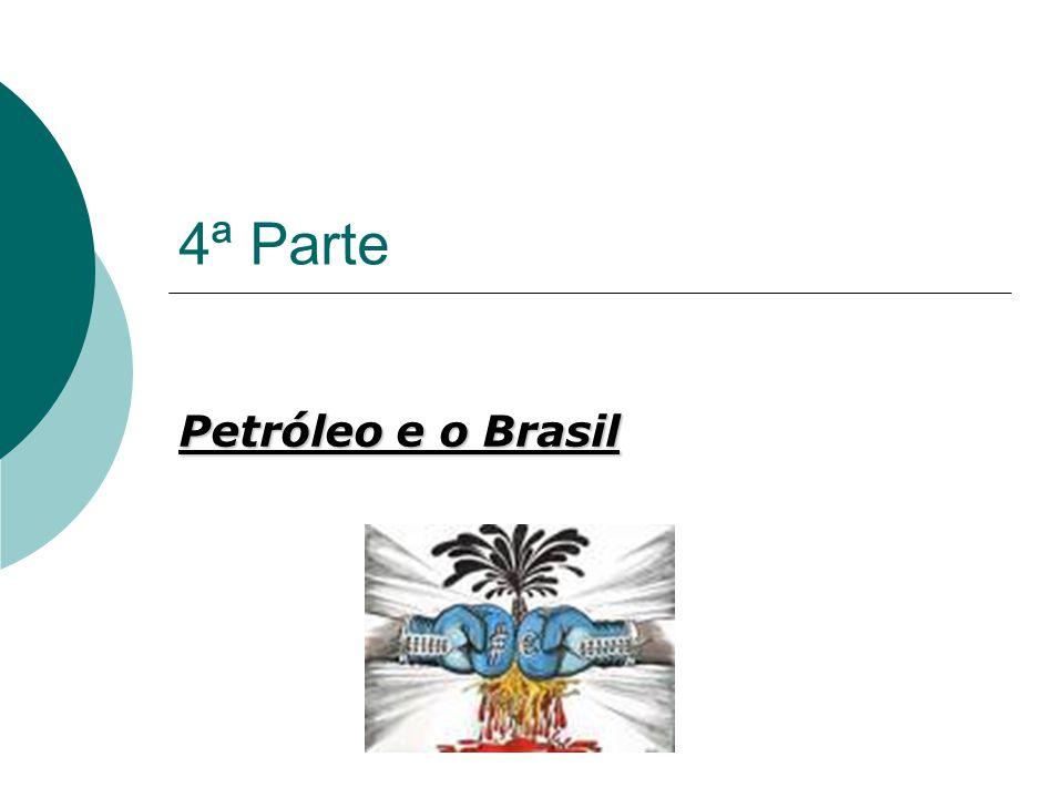 4ª Parte Petróleo e o Brasil