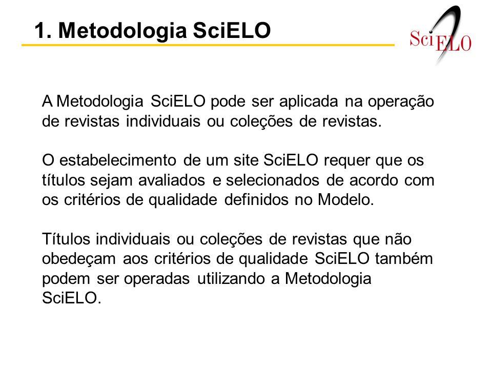 1. Metodologia SciELO A Metodologia SciELO pode ser aplicada na operação de revistas individuais ou coleções de revistas.