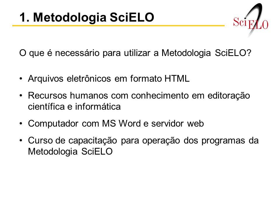 1. Metodologia SciELO O que é necessário para utilizar a Metodologia SciELO Arquivos eletrônicos em formato HTML.