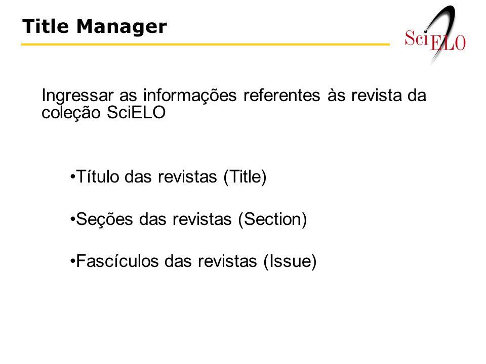 Title Manager Ingressar as informações referentes às revista da coleção SciELO. Título das revistas (Title)