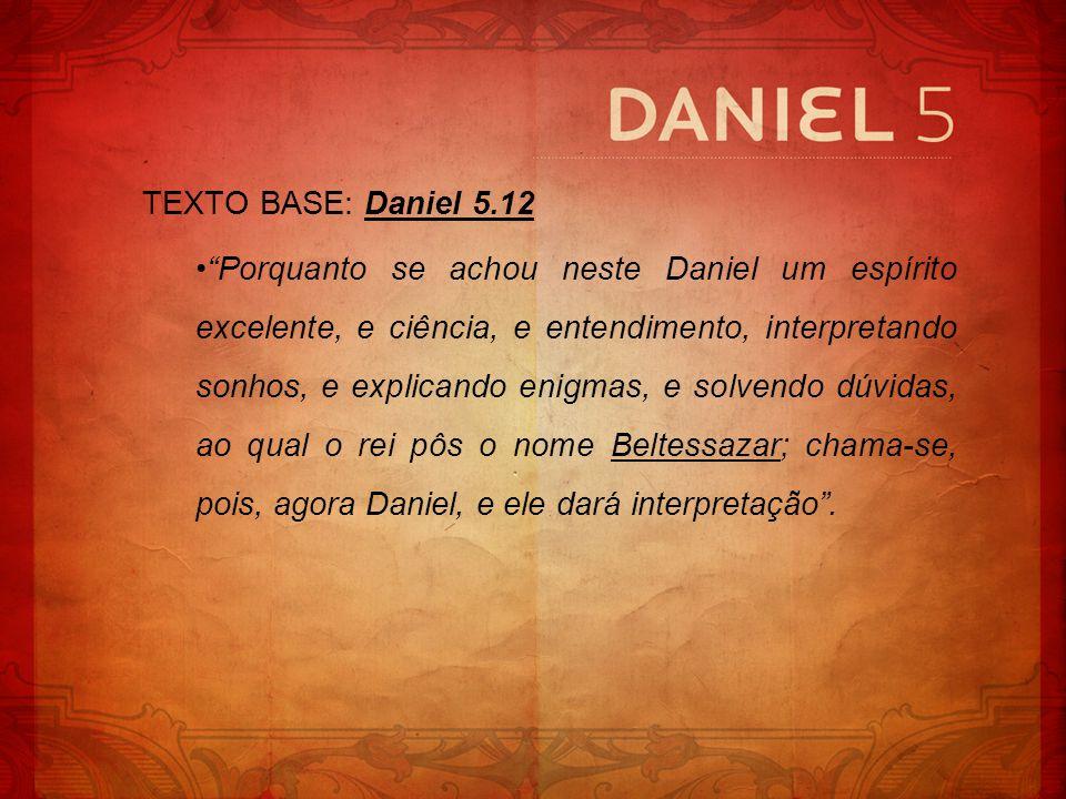 TEXTO BASE: Daniel 5.12