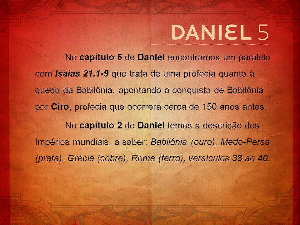No capítulo 5 de Daniel encontramos um paralelo com Isaías 21