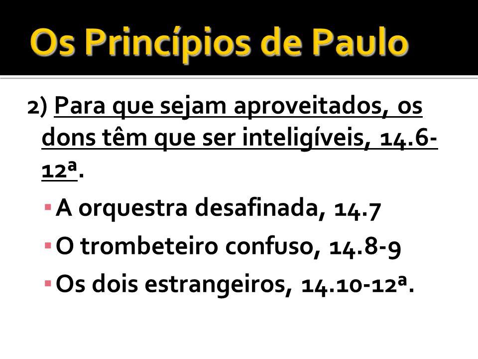 Os Princípios de Paulo 2) Para que sejam aproveitados, os dons têm que ser inteligíveis, 14.6-12ª. A orquestra desafinada, 14.7.