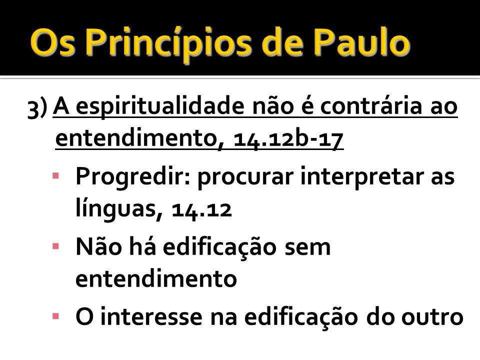 Os Princípios de Paulo 3) A espiritualidade não é contrária ao entendimento, 14.12b-17. Progredir: procurar interpretar as línguas, 14.12.