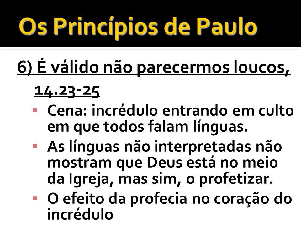 Os Princípios de Paulo 6) É válido não parecermos loucos, 14.23-25