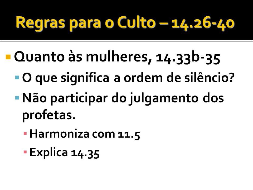 Regras para o Culto – 14.26-40 Quanto às mulheres, 14.33b-35