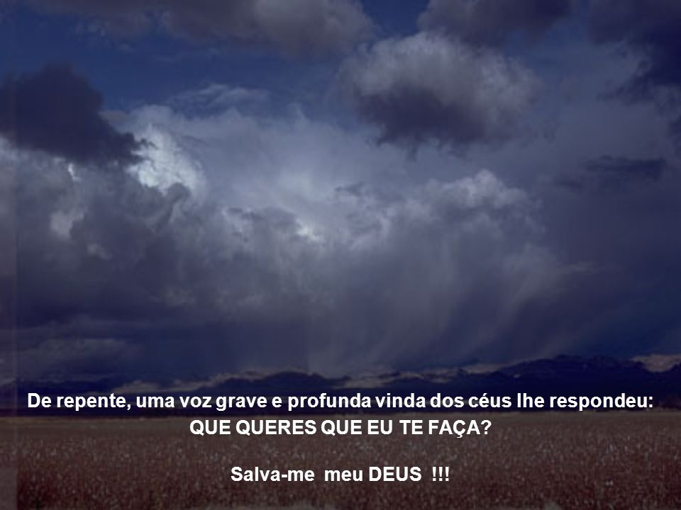 De repente, uma voz grave e profunda vinda dos céus lhe respondeu: