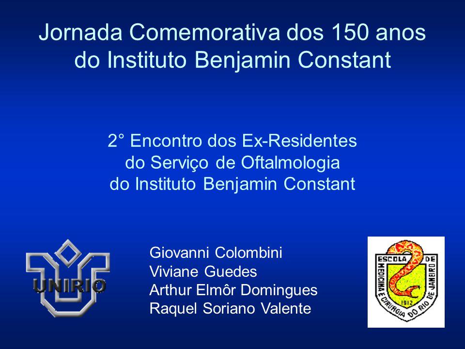 Jornada Comemorativa dos 150 anos do Instituto Benjamin Constant 2° Encontro dos Ex-Residentes do Serviço de Oftalmologia do Instituto Benjamin Constant