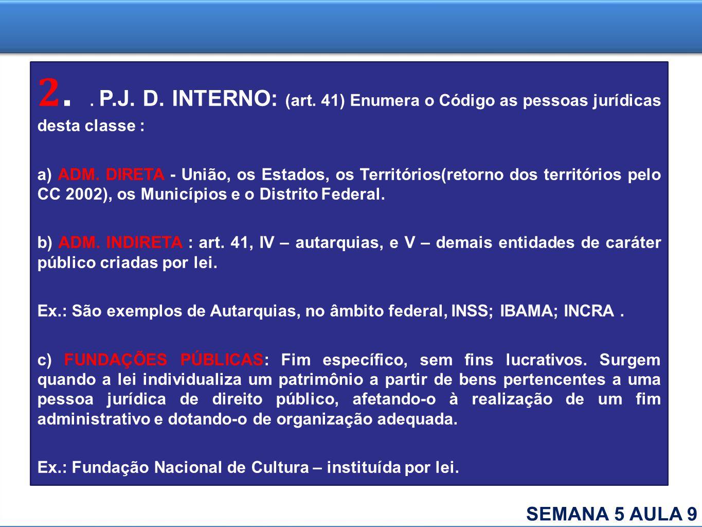 2. . P.J. D. INTERNO: (art. 41) Enumera o Código as pessoas jurídicas desta classe :