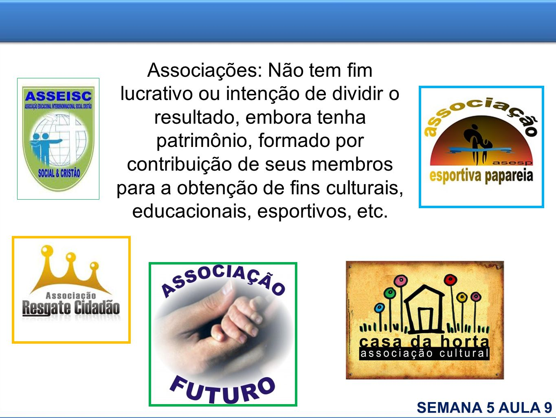 Associações: Não tem fim lucrativo ou intenção de dividir o resultado, embora tenha patrimônio, formado por contribuição de seus membros para a obtenção de fins culturais, educacionais, esportivos, etc.
