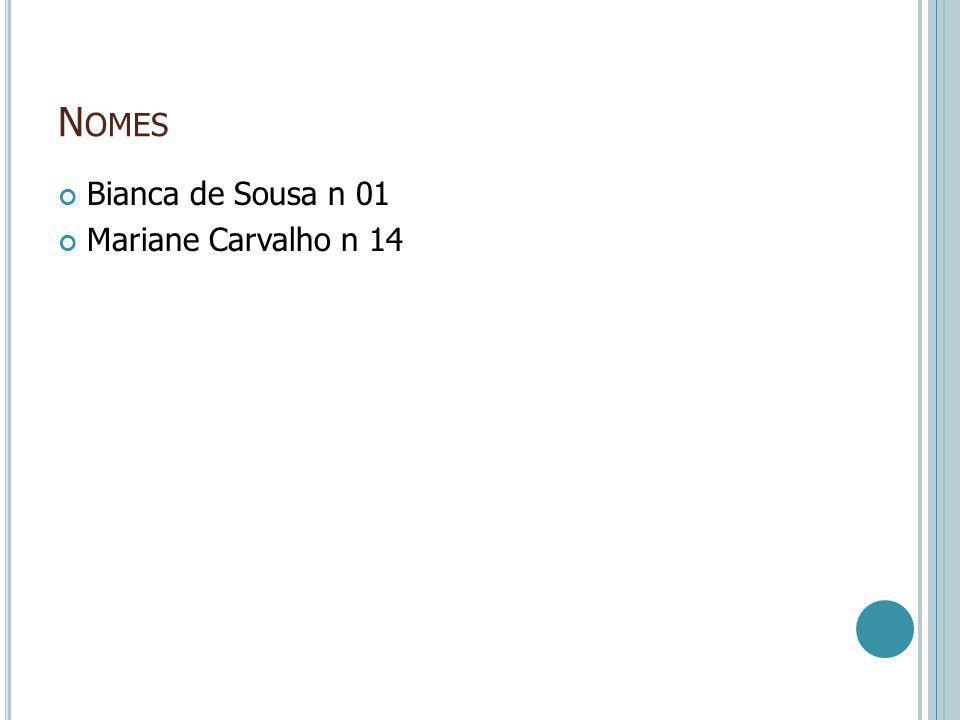 Nomes Bianca de Sousa n 01 Mariane Carvalho n 14