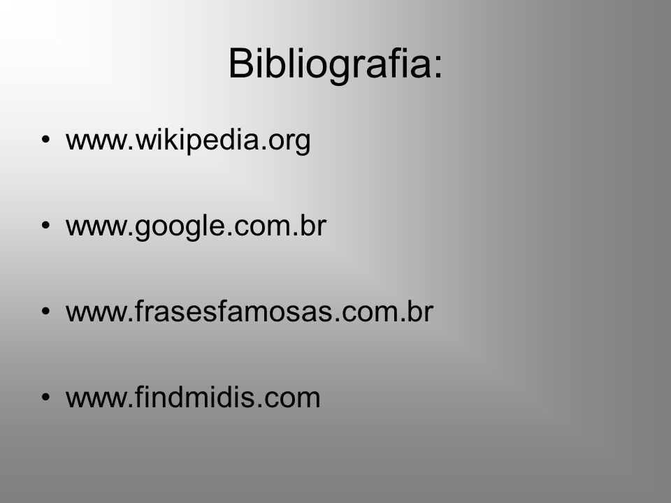 Bibliografia: www.wikipedia.org www.google.com.br