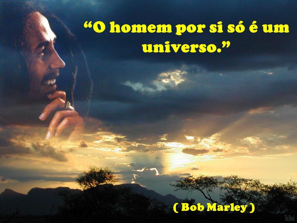 O homem por si só é um universo.