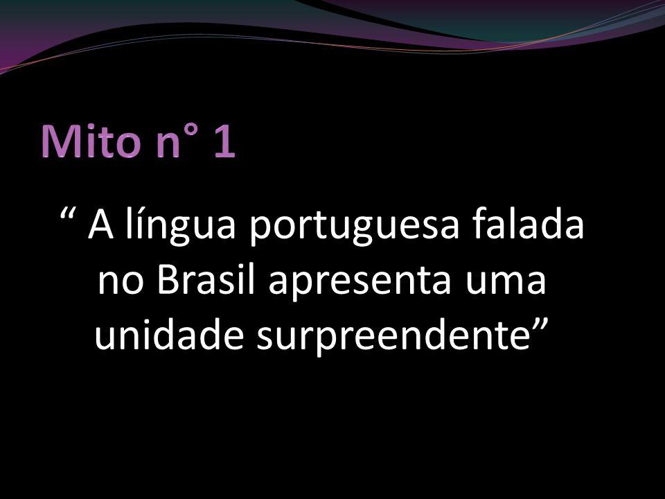 Mito n° 1 A língua portuguesa falada no Brasil apresenta uma unidade surpreendente