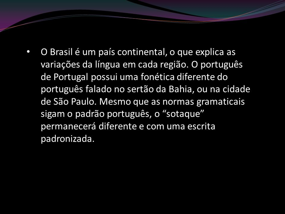 O Brasil é um país continental, o que explica as variações da língua em cada região.