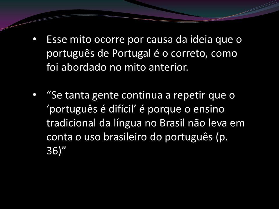 Esse mito ocorre por causa da ideia que o português de Portugal é o correto, como foi abordado no mito anterior.